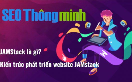 JAMstack là gì? Kiến trúc phát triển website JAMstack